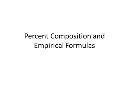 Percent Composition and Empirical Formulas. Percent Composition Tells us how much of a compound is made of certain elements. (Mass of element/ Mass of.