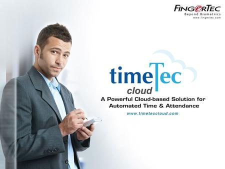 Www.timeteccloud.com Copyright © 2012 FingerTec Worldwide Sdn. Bhd. All rights reserved. 1.
