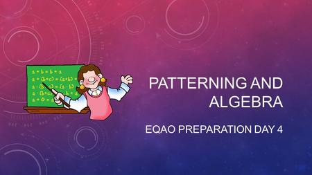 PATTERNING AND ALGEBRA EQAO PREPARATION DAY 4. TYPES OF PATTERNS We talked about two different types of patterns 1.Number patterns 2.2. Geometric patterns.