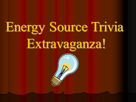 Question 1: This Energy Source was formed from the remains of prehistoric plants and animals.