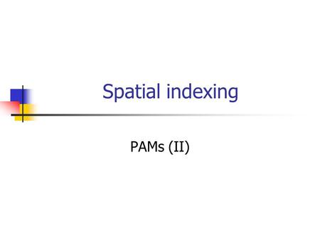 Spatial indexing PAMs (II).