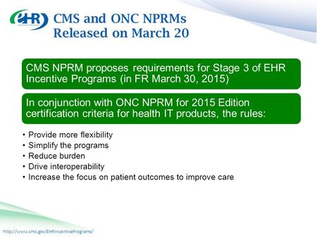 CMS NPRM proposes requirements for Stage 3 of EHR Incentive Programs (in FR March 30, 2015) In conjunction with.