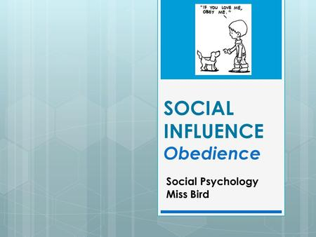 SOCIAL INFLUENCE Obedience Social Psychology Miss Bird.