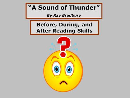 """A Sound of Thunder"" By Ray Bradbury Before, During, and After Reading Skills."