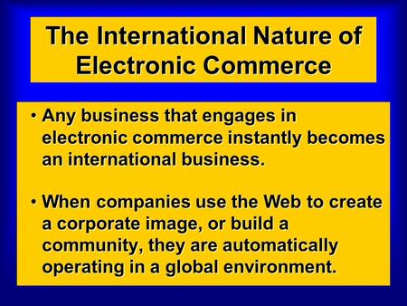 The International Nature of Electronic Commerce Any business that engages in electronic commerce instantly becomes an international business.Any business.
