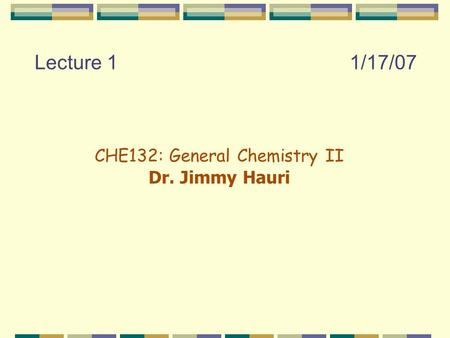 Lecture 11/17/07 CHE132: General Chemistry II Dr. Jimmy Hauri.