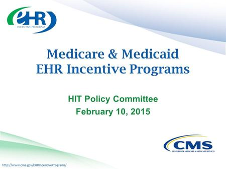 Medicare & Medicaid EHR Incentive Programs HIT Policy Committee February 10, 2015.