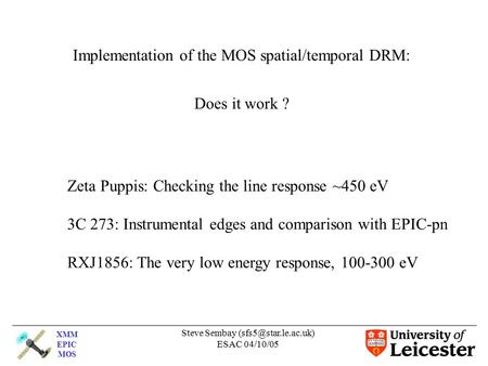 XMM EPIC MOS Steve Sembay ESAC 04/10/05 Implementation of the MOS spatial/temporal DRM: Does it work ? Zeta Puppis: Checking the line.