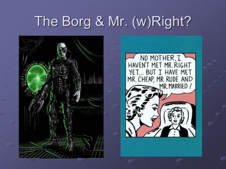 The Borg & Mr. (w)Right?. Borg/Wright: We are both committed to the vigorous practice of the Christian faith and the rigorous study of its historical.