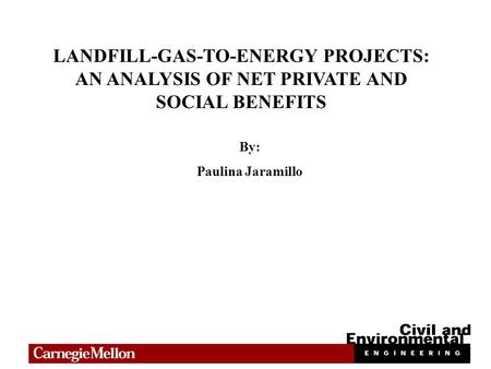 LANDFILL-GAS-TO-ENERGY PROJECTS: AN ANALYSIS OF NET PRIVATE AND SOCIAL BENEFITS By: Paulina Jaramillo.