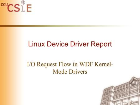 Linux Device Driver Report I/O Request Flow in WDF Kernel- Mode Drivers.