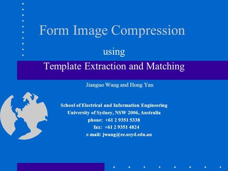 Form Image Compression using Template Extraction and Matching Jianguo Wang and Hong Yan School of Electrical and Information Engineering University of.