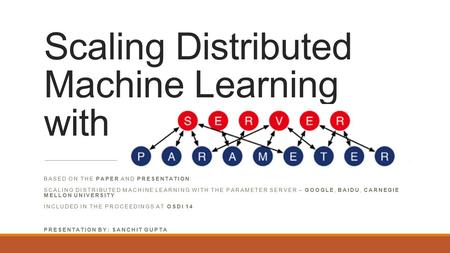 Scaling Distributed Machine Learning with the BASED ON THE PAPER AND PRESENTATION: SCALING DISTRIBUTED MACHINE LEARNING WITH THE PARAMETER SERVER – GOOGLE,