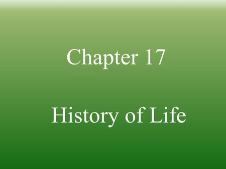 Chapter 17 History of Life. 17-1 I. The Fossil Record A. Paleontologists- scientists who collect and study fossils B. Fossil record- 1. Info. from past;