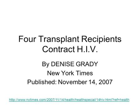 Four Transplant Recipients Contract H.I.V. By DENISE GRADY New York Times Published: November 14, 2007