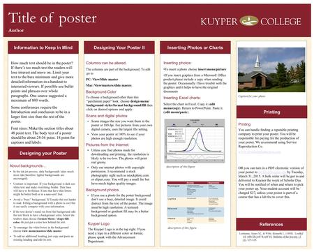 Title of poster Author Information to Keep in Mind Designing your Poster Designing Your Poster II Inserting Photos or Charts Printing References How much.