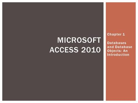Chapter 1 Databases and Database Objects: An Introduction MICROSOFT ACCESS 2010.