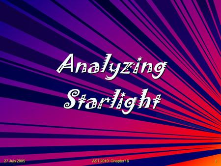 27 July 2005 AST 2010: Chapter 16 1 Analyzing Starlight.
