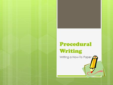 Procedural Writing Writing a How-To Paper. Writing a Procedural Text  Over the next few weeks we will be writing a procedural text.  You will give directions.