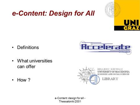 E-Content: design for all - Thessaloniki 2001 e-Content: Design for All Definitions What universities can offer How ?