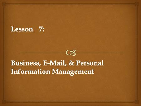 Lesson 7: Business,  , & Personal Information Management