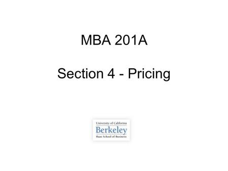 MBA 201A Section 4 - Pricing. Overview  Review of Pricing Strategies  Review of Pricing Problem from Class  Review PS3  Questions on Midterm  Q&A.