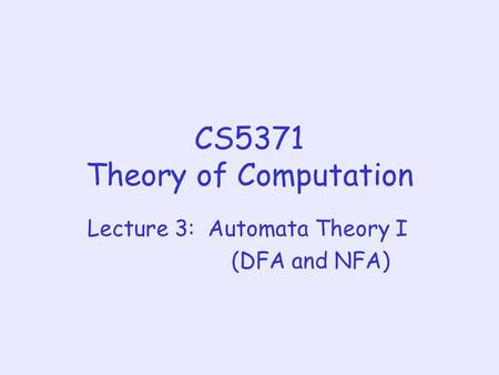 CS5371 Theory of Computation Lecture 3: Automata Theory I (DFA and NFA)