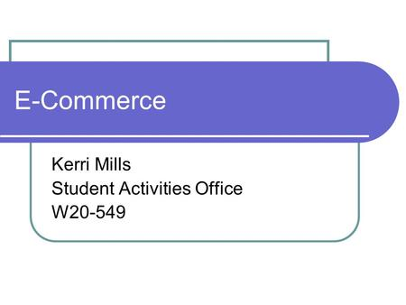 E-Commerce Kerri Mills Student Activities Office W20-549.