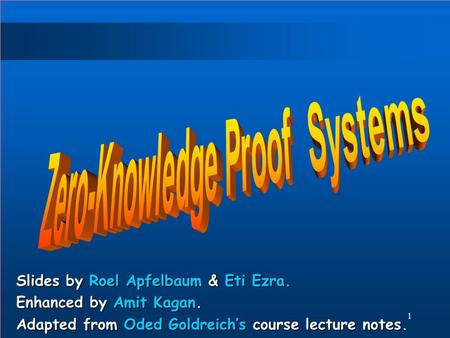 1 Slides by Roel Apfelbaum & Eti Ezra. Enhanced by Amit Kagan. Adapted from Oded Goldreich's course lecture notes.