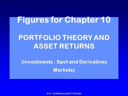 © K. Cuthbertson and D. Nitzsche Figures for Chapter 10 PORTFOLIO THEORY AND ASSET RETURNS (Investments : Spot and Derivatives Markets)