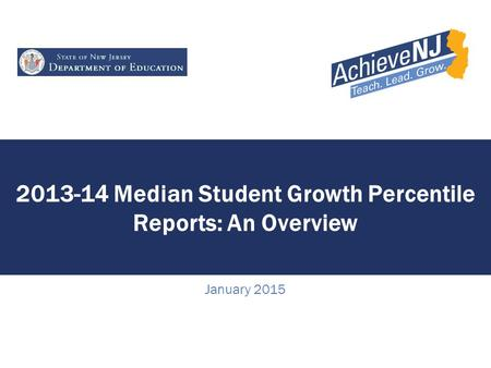 2013-14 Median Student Growth Percentile Reports: An Overview January 2015.