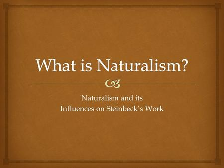 Naturalism and its Influences on Steinbeck's Work