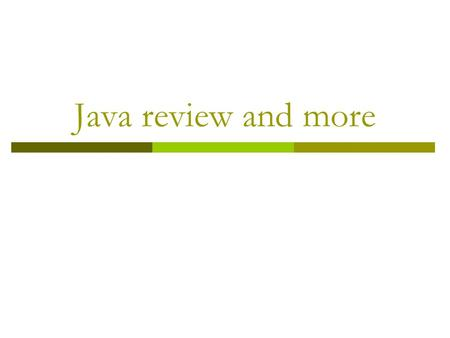 Java review and more. Class Header  Public class Welcome  Case sensitive  Body of the class must be enclosed by braces.