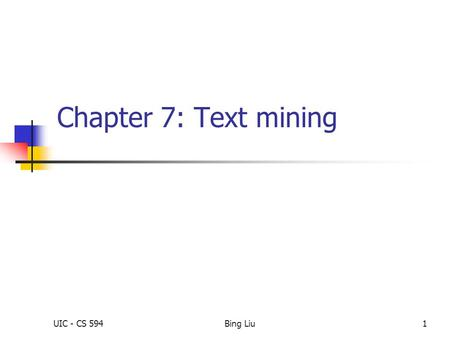 Chapter 7: Text mining UIC - CS 594 Bing Liu 1 1.