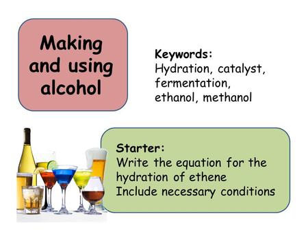 Making and using alcohol