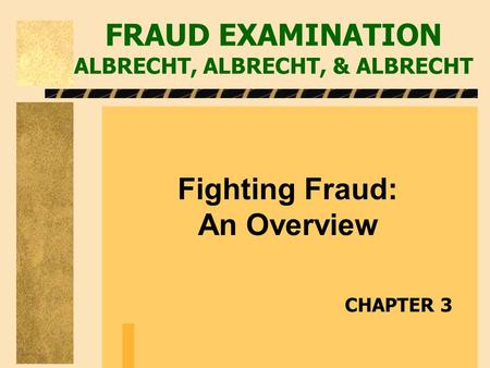 FRAUD EXAMINATION ALBRECHT, ALBRECHT, & ALBRECHT Fighting Fraud: An Overview CHAPTER 3.