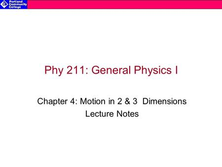 Phy 211: General Physics I Chapter 4: Motion in 2 & 3 Dimensions Lecture Notes.