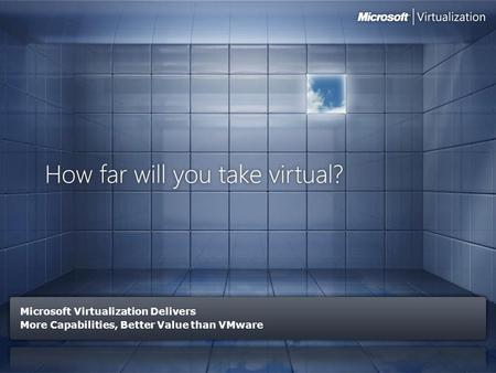 Microsoft Virtualization Delivers More Capabilities, Better Value than VMware.