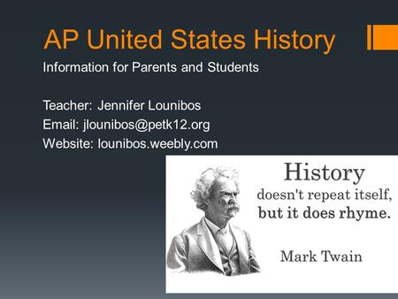 AP United States History Information for Parents and Students Teacher: Jennifer Lounibos   Website: lounibos.weebly.com.