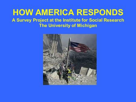 HOW AMERICA RESPONDS A Survey Project at the Institute for Social Research The University of Michigan.