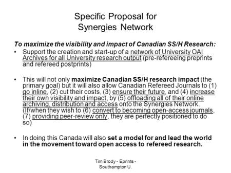 Tim Brody - Eprints - Southampton U. Specific Proposal for Synergies Network To maximize the visibility and impact of Canadian SS/H Research: Support the.