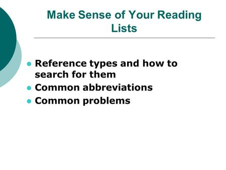 Make Sense of Your Reading Lists Reference types and how to search for them Common abbreviations Common problems.