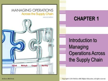Copyright © 2014 McGraw-Hill Higher Education. All rights reserved. CHAPTER 1 Introduction to Managing Operations Across the Supply Chain McGraw-Hill/Irwin.