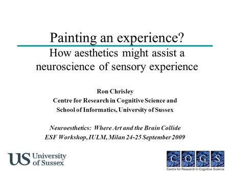Painting an experience? How aesthetics might assist a neuroscience of sensory experience Ron Chrisley Centre for Research in Cognitive Science and School.