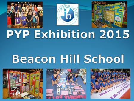 PYP Exhibition 2015 Beacon Hill School