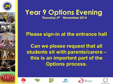 Year 9 Options Evening Thursday 6 th November 2014 Please sign-in at the entrance hall Can we please request that all students sit with parents/carers.