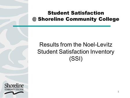 1 Student Shoreline Community College Results from the Noel-Levitz Student Satisfaction Inventory (SSI)