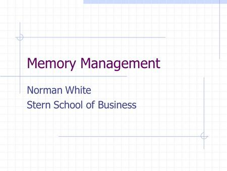 Memory Management Norman White Stern School of Business.