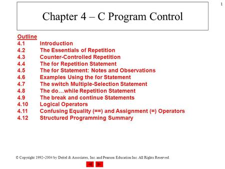 © Copyright 1992–2004 by Deitel & Associates, Inc. and Pearson Education Inc. All Rights Reserved. 1 Chapter 4 – C Program Control Outline 4.1Introduction.