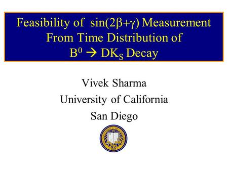 Feasibility of sin  Measurement From Time Distribution of B 0  DK S Decay Vivek Sharma University of California San Diego.